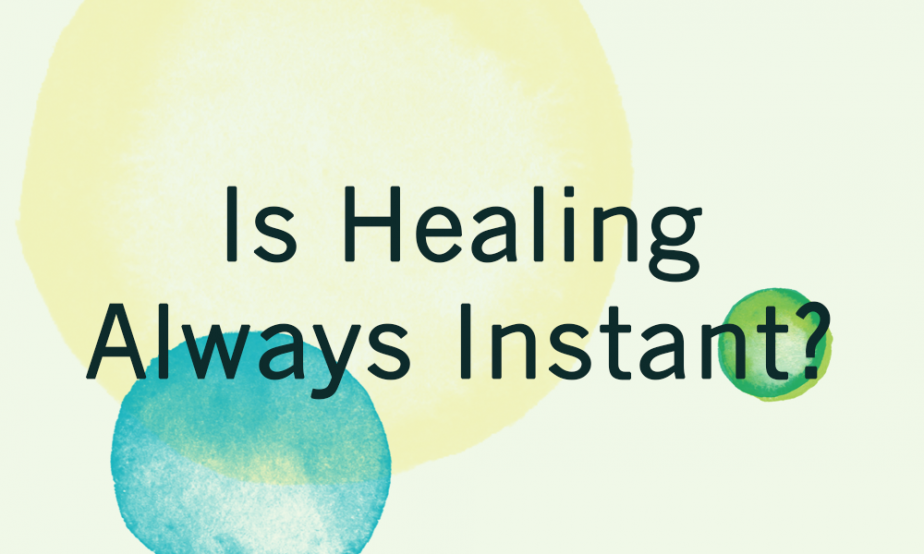 Word Of Faith - Is Healing Always Instant?